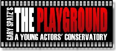 Gary Spatz's 'the Playground Los Angeles' A Young Actor's Conservatory